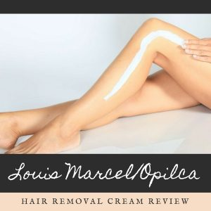 Louis Marcel/Opilca Hair Removal Cream Review