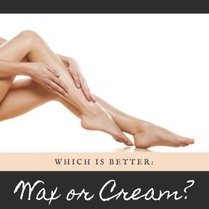 Which is Better: Wax or Cream?