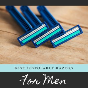 Best Disposable Razors for Men