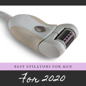 5 Best Epilators for Men for 2020